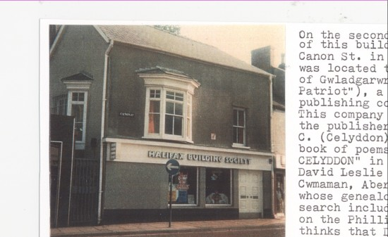 A building in Canon St. in Aberdar, where a newspaper publishing company, 'Gwladgarwr', was located. This company was also the publisher of David C. Phillips book of poems, ''Cerddi Celyddon'', in 1873.